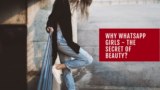 Why Whatsapp Girls - The secret of beauty