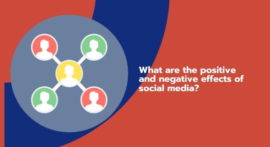 What are the positive and negative effects of social media?